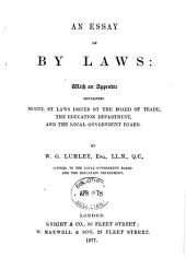 An Essay on by Laws: With an Appendix Containing Model by Laws Issued by the Board of Trade, the Education Department, and the Local Government Board