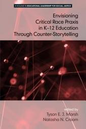 Envisioning a Critical Race Praxis in K-12 Education Through Counter-Storytelling