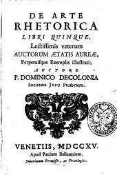 De Arte Rhetorica Libri Quinque, Lectissimis veterum Auctorum Aetatis Aureae, Perpetuisque Exemplis illustrati