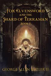 Fox Elvensword and the Shard of Terraman: Book 3