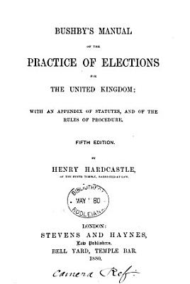 Bushby s Manual of the Practice of Elections for the United Kingdom