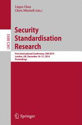Security Standardisation Research: First International Conference, SSR 2014, London, UK, December 16-17, 2014. Proceedings