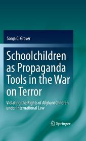 Schoolchildren as Propaganda Tools in the War on Terror: Violating the Rights of Afghani Children under International Law