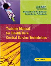 Training Manual for Health Care Central Service Technicians: Edition 5