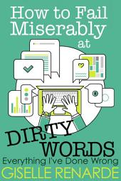 How to Fail Miserably at Dirty Words