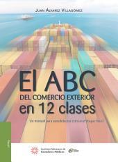 El ABC del comercio exterior en 12 clases: Un manual para autodidactas con un enfoque fiscal