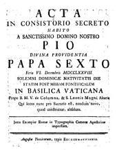Acta in Consistorio Secreto habito a Sanctissimo domino notro Pio divina providentia Papa sexto, feria VI, decembris 1778...