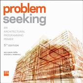 Problem Seeking: An Architectural Programming Primer, Edition 5