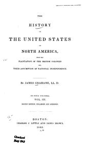 The History of the United States of North America: From the Plantation of the British Colonies Till Their Assumption of National Independence, Volume 3