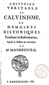 L'histoire véritable du Calvinisme ou Mémoires historiques touchant la Réformation, opposés à l'histoire du Calvinisme de Mr. Maimbourg