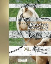 Practice Drawing - XL Workbook 11: Horses