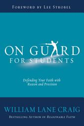 On Guard for Students: A Thinker's Guide to the Christian Faith