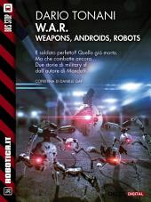 W.A.R. - Weapons, Androids, Robots: W.A.R. 1