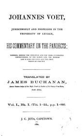 Johannes Voet, His Commentary on the Pandects: Wherein, Besides the Principles and the More Celebrated Controversies, of the Roman Law, the Modern Law is Also Discussed, and the Chief Points of Practice, Volumes 1-8