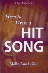 How to Write a Hit Song: Fifth Revised and Updated Edition