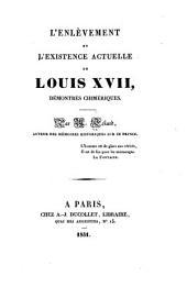 L'enlèvement et l'existence actuelle de Louis XVII: démontrés chimériques
