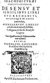 Ioachimi Cvraei Freistadiensis, De Sensv Et Sensilibvs Libri Dvo: Accesservnt Libelli Aristotelis de sensu & sensilibus, Castigata versio & Analysis Logica