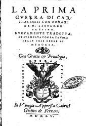 La prima guerra di carthaginesi con romani di M. Lionardo Aretino. Nuouamente tradotta, et stampata con la tauola delle cose degne di memoria