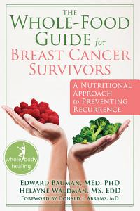 The Whole Food Guide for Breast Cancer Survivors Book