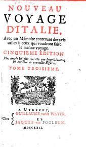 Voyage d'Italie: Cinquieme ed. ... augm. d'un quatrieme volume ... contenant les Remarques que Addison a faites dans son Voyage d'Italie, Volume3