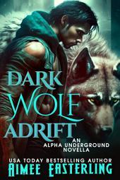 Dark Wolf Adirft: Alpha Underground Book 0