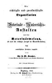 Die richtigste und zweckmäßigste Organisation der Veterinär-Unterrichts-Anstalten und des Veterinärwesens ...
