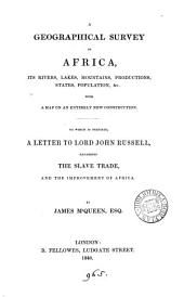 A Geographical Survey of Africa: Its Rivers, Lakes, Mountains, Productions, States, Populations, &c. with a Map of an Entirely New Construction, to which is Prefixed a Letter to Lord John Russell Regarding the Slave Trade and the Improvement of Africa
