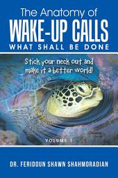 The Anatomy of Wake-Up Calls Volume 1: What Shall Be Done, Volume 1