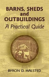 Barns, Sheds and Outbuildings: A Practical Guide