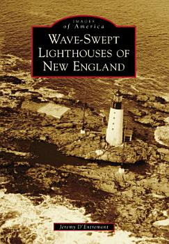 Wave Swept Lighthouses of New England PDF