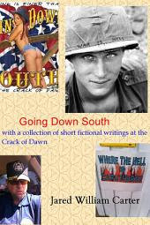 Going Down South: with a collection of short fictional writings at the Crack of Dawn