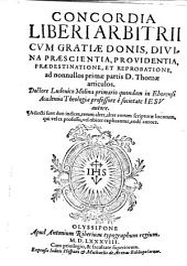 Concordia liberi arbitrii: cum gratiae donis, diuina praescientia, prouidentia, praedestinatione, et reprobatione, ad nonllus primae partis D. Thomae articulos