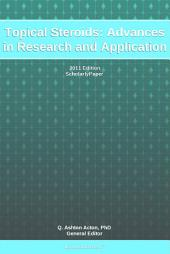 Topical Steroids: Advances in Research and Application: 2011 Edition: ScholarlyPaper