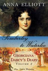 Pemberley to Waterloo: Georgiana Darcy's Diary, Volume 2 (a clean Regency romance novel)