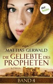 Die Geliebte des Propheten - Band 4: Roman