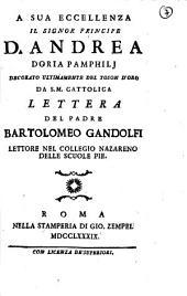A sua eccellenza il signor principe d. Andrea Doria Pamphilj decorato ultimamente del toson d'oro da S.M. cattolica Lettera del padre Bartolomeo Gandolfi lettore nel Collegio Nazareno delle scuole Pie