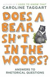 Does a Bear Sh*t in the Woods?: Answers to Rhetorical Questions