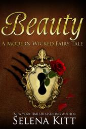 A Modern Wicked Fairy Tale: Beauty: (Alpha Male, Steamy, Fairy Tales, Suspense Thriller Romance, Erotic Sex Stories)