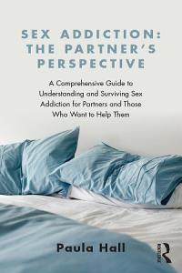 Sex Addiction  The Partner s Perspective Book