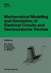Mathematical Modelling and Simulation of Electrical Circuits and Semiconductor Devices: Proceedings of a Conference held at the Mathematisches Forschungsinstitut, Oberwolfach, July 5–11, 1992