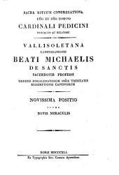Sacra rituum congregatione emo et rmo domino cardinali Pedicini praefecto et relatore Vallisoletana canonizationis beati Michaelis De Sanctis sacerdotis professi ..