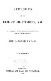 Speeches of the Earl of Shaftesbury ... Upon Subjects Relating to the Claims and Interests of the Labouring Class