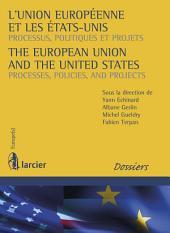 L'Union européenne et les Etats-Unis / The European Union and the United States: Processus, politiques et projets / Processes, Policies, and Projects