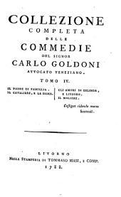 COLLEZIONE COMPLETA DELLE COMMEDIE DEL SIGNOR CARLO GOLDONI AVVOCATO VENEZIANO.: IL PADRE DI FAMIGLIA. IL CAVALIERE, LA DAMA. GLI AMORI DI ZELINDA, E LINDORO. EL MORIERE, Volume 4