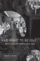 No Right to Be Idle: The Invention of Disability, 1840s–1930s