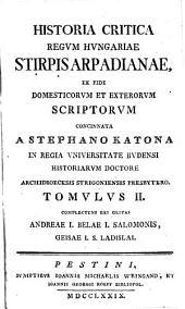 Historia critica regum Hungariae ex fide domesticorum et exterorum scriptorum concinnata a Stephano Katona: Stirpis Arpadianae. 6 vol. 1779-83