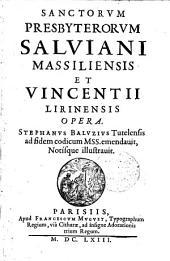 Sanctorum presbyterorum Salviani Massiliensis et Vincentii Lirinensis Opera, Stephanus Baluzius,... ad fidem codicum mss. emendavit notisque illustravit