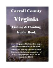 Carroll County Virginia Fishing & Floating Guide Book: Complete fishing and floating information for Carroll County Virginia