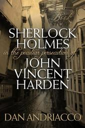 Sherlock Holmes: The Peculiar Persecution of John Vincent Harden