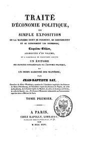 Traité d'économie politique ou Simple exposition de la manière dont se forment, se distribuent et se consomment les richesses: Volume1